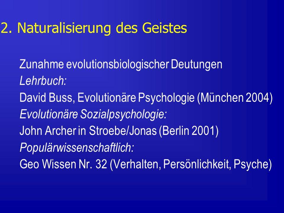 2. Naturalisierung des Geistes Zunahme evolutionsbiologischer Deutungen Lehrbuch: David Buss, Evolutionäre Psychologie (München 2004) Evolutionäre Soz
