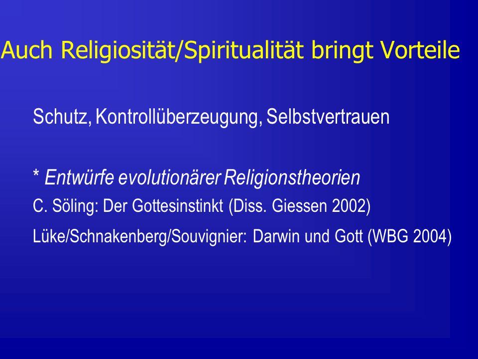Auch Religiosität/Spiritualität bringt Vorteile Schutz, Kontrollüberzeugung, Selbstvertrauen * Entwürfe evolutionärer Religionstheorien C.
