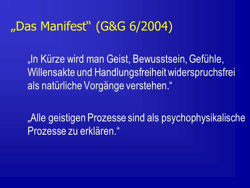 Das Manifest (G&G 6/2004) In Kürze wird man Geist, Bewusstsein, Gefühle, Willensakte und Handlungsfreiheit widerspruchsfrei als natürliche Vorgänge verstehen.
