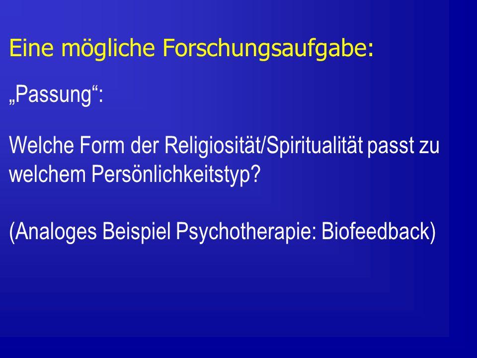 Eine mögliche Forschungsaufgabe: Passung: Welche Form der Religiosität/Spiritualität passt zu welchem Persönlichkeitstyp.