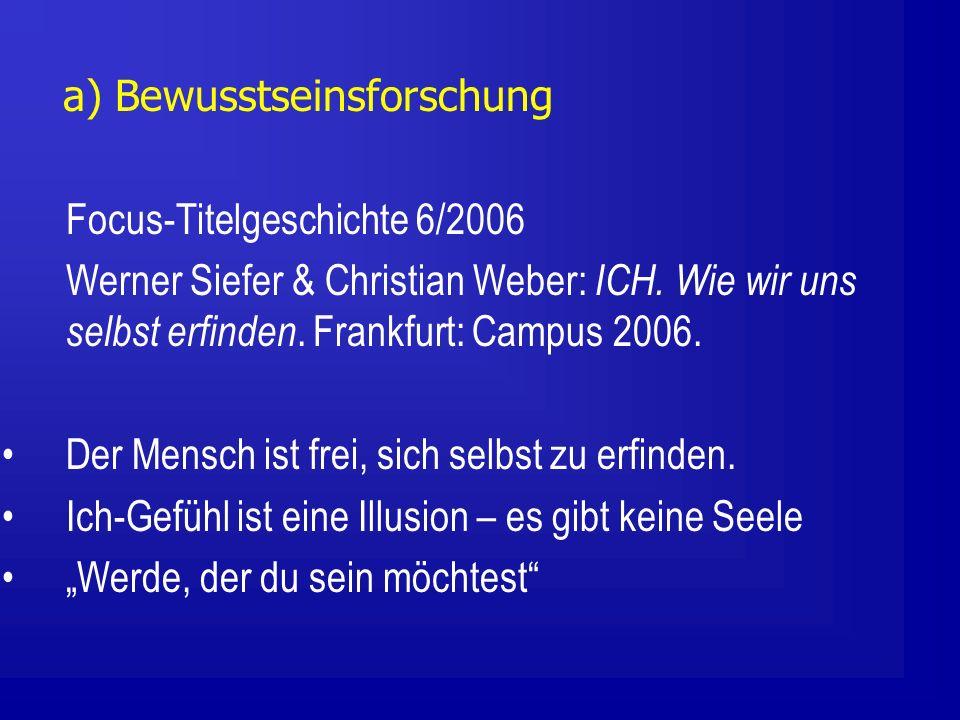 a) Bewusstseinsforschung Focus-Titelgeschichte 6/2006 Werner Siefer & Christian Weber: ICH.