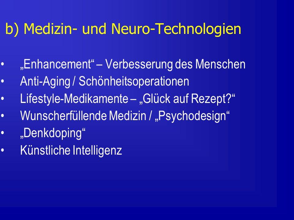 b) Medizin- und Neuro-Technologien Enhancement – Verbesserung des Menschen Anti-Aging / Schönheitsoperationen Lifestyle-Medikamente – Glück auf Rezept.
