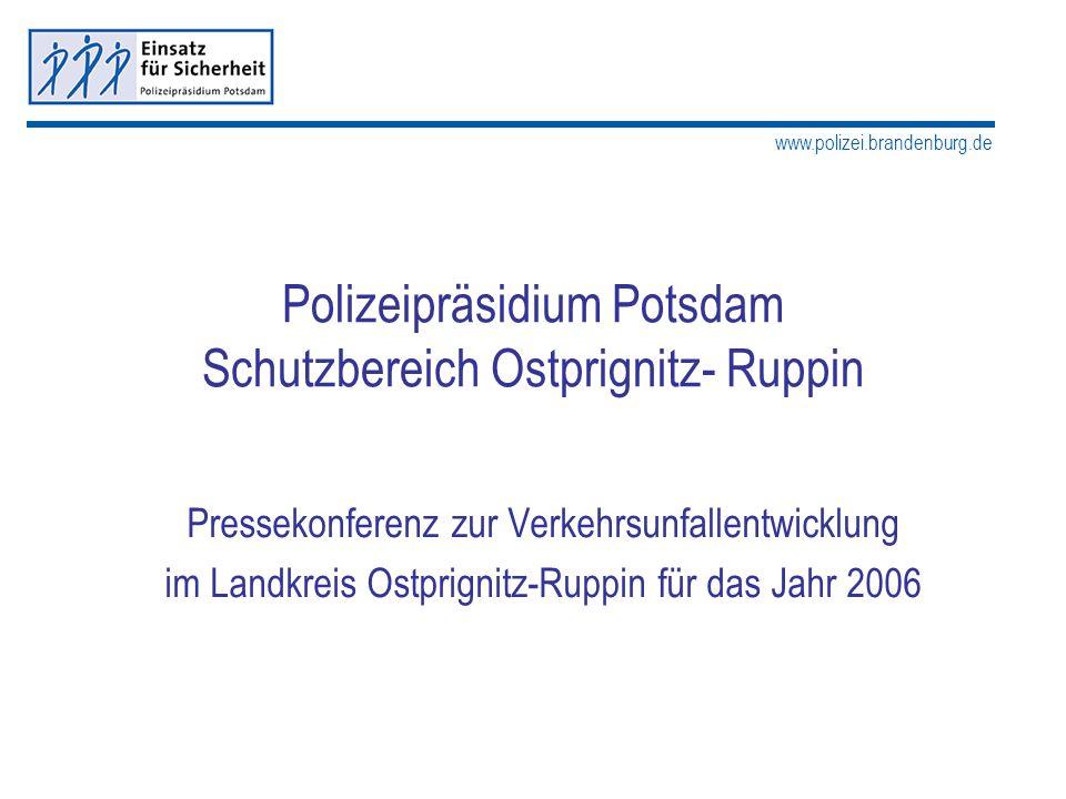 www.polizei.brandenburg.de Polizeipräsidium Potsdam Schutzbereich Ostprignitz-Ruppin Verkehrsunfallgeschehen 2006 Verkehrsunfälle gesamt 4.824 davon mit Personenschäden 512 Getötete Personen 16 Verletzte Personen 689