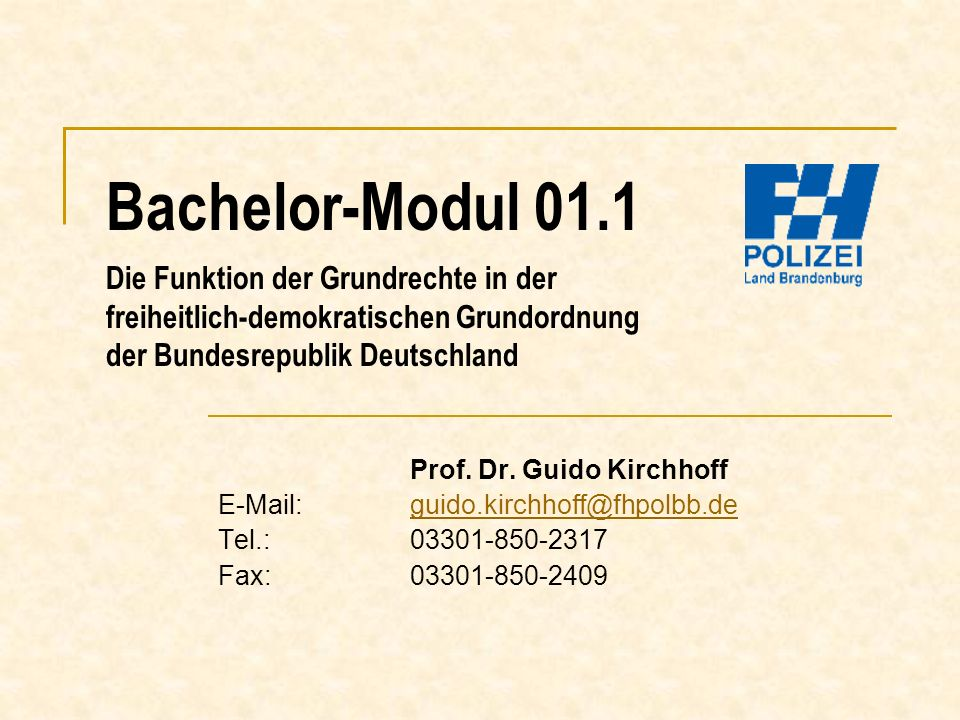 Bachelor-Modul 01.1 Die Funktion der Grundrechte in der freiheitlich-demokratischen Grundordnung der Bundesrepublik Deutschland Prof. Dr. Guido Kirchh