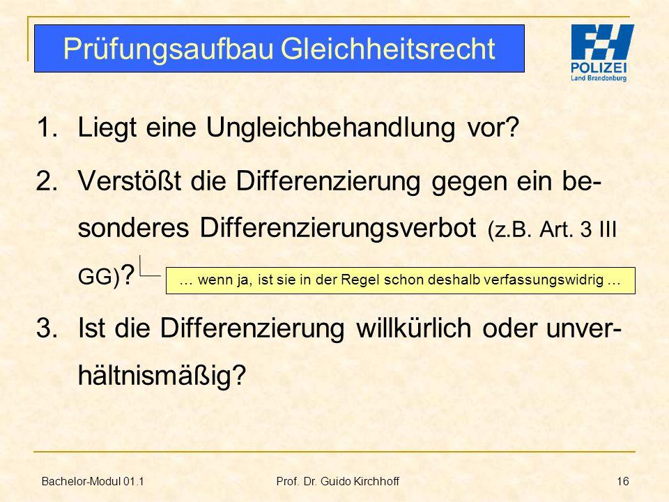Bachelor-Modul 01.1 Prof. Dr. Guido Kirchhoff 16 1.Liegt eine Ungleichbehandlung vor? 2.Verstößt die Differenzierung gegen ein be- sonderes Differenzi