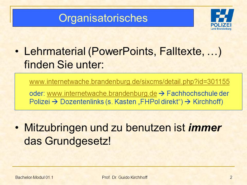 Bachelor-Modul 01.1 Prof. Dr. Guido Kirchhoff 2 Lehrmaterial (PowerPoints, Falltexte, …) finden Sie unter: Mitzubringen und zu benutzen ist immer das