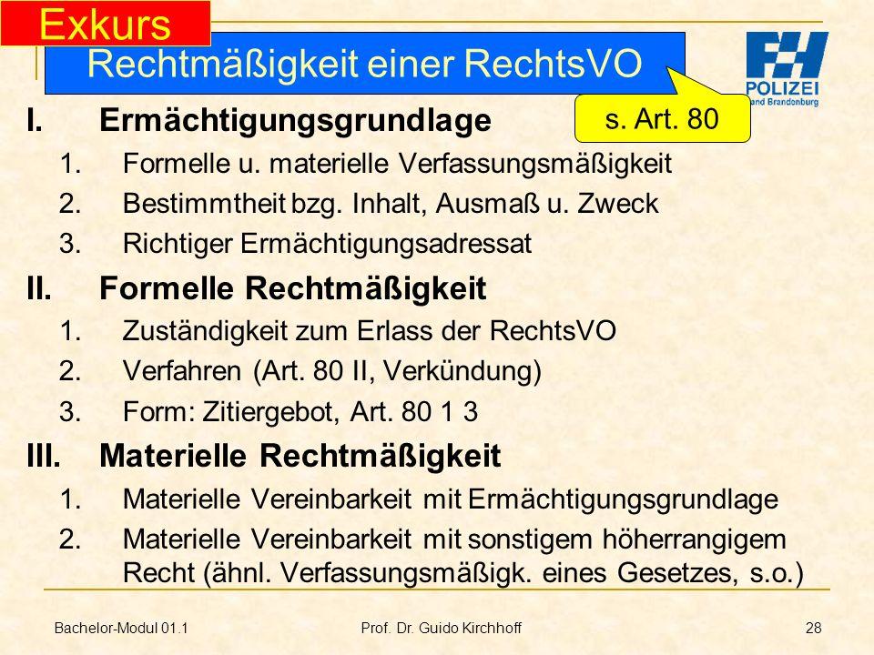 Bachelor-Modul 01.1 Prof. Dr. Guido Kirchhoff 28 I.Ermächtigungsgrundlage 1.Formelle u. materielle Verfassungsmäßigkeit 2.Bestimmtheit bzg. Inhalt, Au