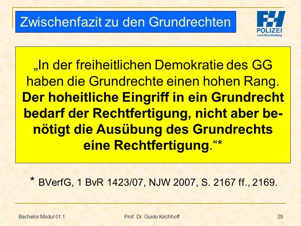 Bachelor-Modul 01.1 Prof. Dr. Guido Kirchhoff 29 Zwischenfazit zu den Grundrechten In der freiheitlichen Demokratie des GG haben die Grundrechte einen