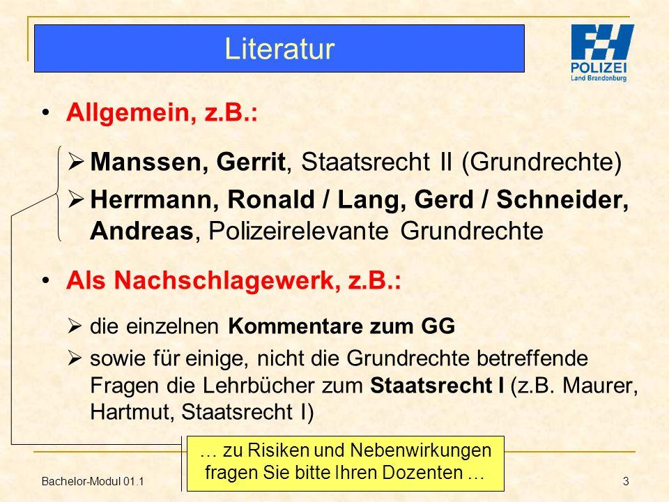 Bachelor-Modul 01.1 Prof. Dr. Guido Kirchhoff 3 Allgemein, z.B.: Manssen, Gerrit, Staatsrecht II (Grundrechte) Herrmann, Ronald / Lang, Gerd / Schneid