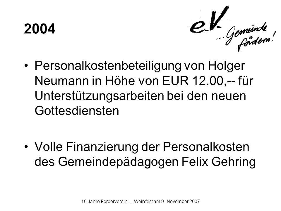 10 Jahre Förderverein - Weinfest am 9. November 2007 2004 Personalkostenbeteiligung von Holger Neumann in Höhe von EUR 12.00,-- für Unterstützungsarbe