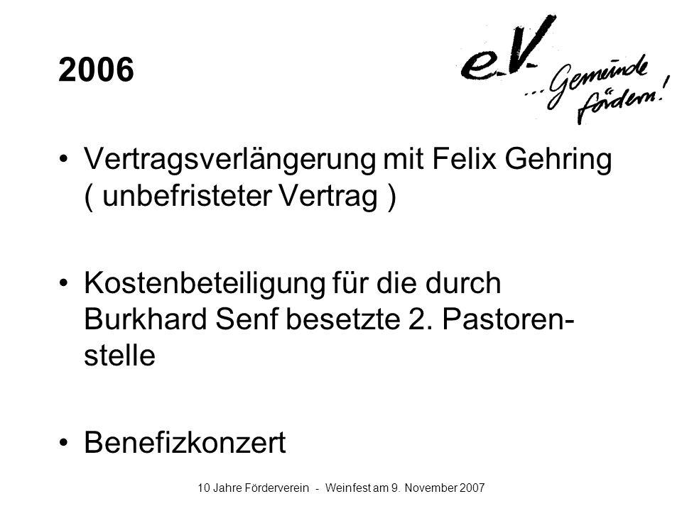 10 Jahre Förderverein - Weinfest am 9. November 2007 2006 Vertragsverlängerung mit Felix Gehring ( unbefristeter Vertrag ) Kostenbeteiligung für die d