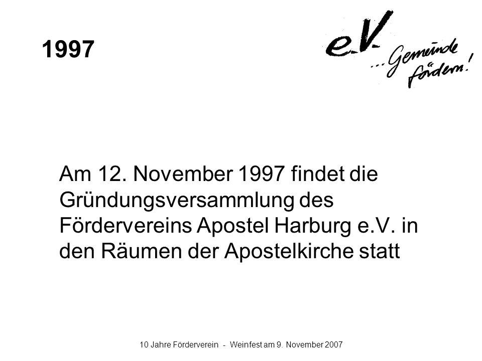 10 Jahre Förderverein - Weinfest am 9. November 2007 1997 Am 12. November 1997 findet die Gründungsversammlung des Fördervereins Apostel Harburg e.V.
