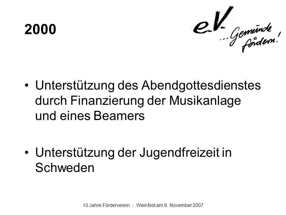 10 Jahre Förderverein - Weinfest am 9. November 2007 2000 Unterstützung des Abendgottesdienstes durch Finanzierung der Musikanlage und eines Beamers U