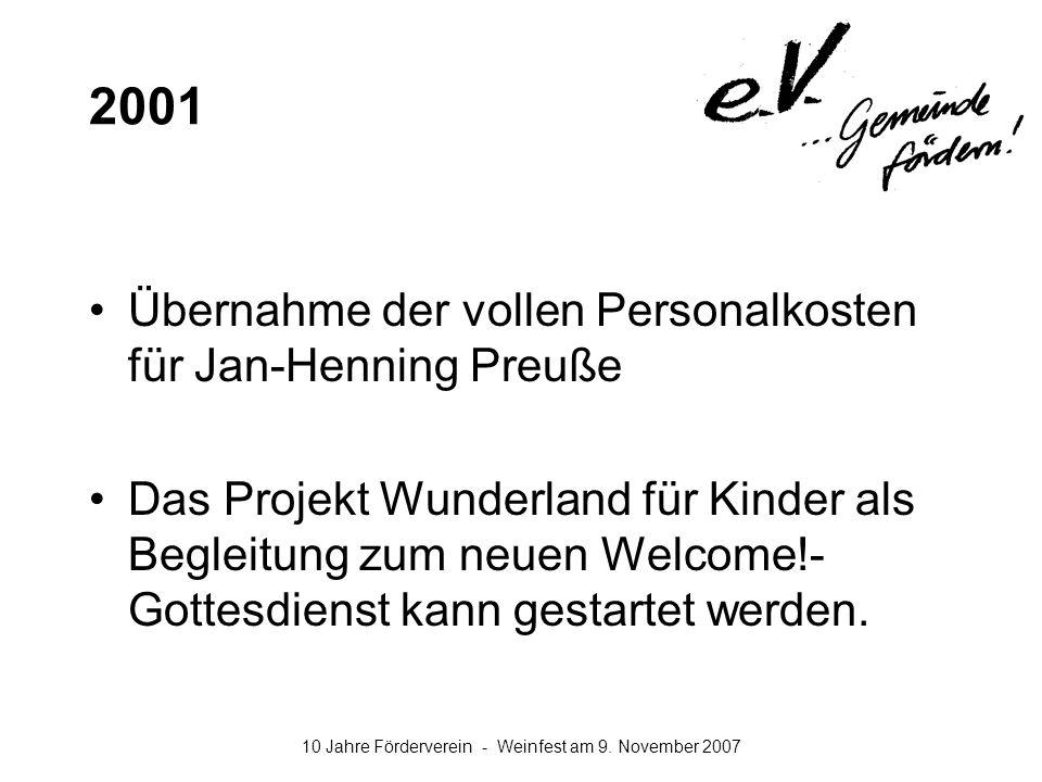 10 Jahre Förderverein - Weinfest am 9. November 2007 2001 Übernahme der vollen Personalkosten für Jan-Henning Preuße Das Projekt Wunderland für Kinder