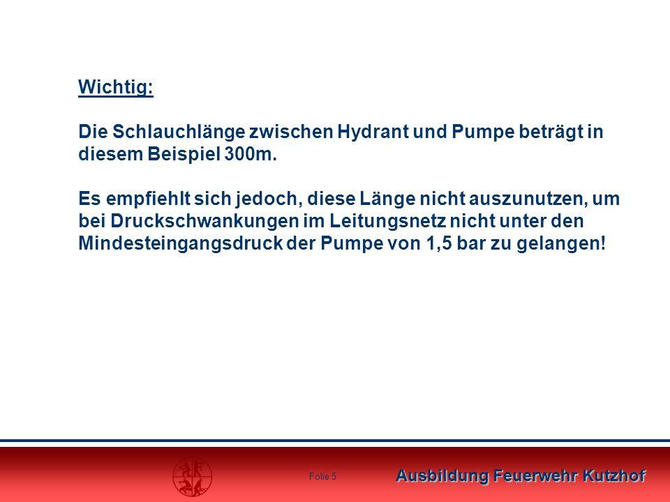 Ausbildung Feuerwehr Kutzhof Folie 4 Berechnung des Druckverlustes nach der Tabelle: B Schlauch, bei einer Wassermenge von 800 l/min = 1,1 bar je 100