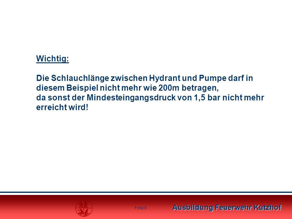 Ausbildung Feuerwehr Kutzhof Folie 7 Berechnung des Druckverlustes nach der Tabelle: B Schlauch, bei einer Wassermenge von 600 l/min = 0,7 bar je 100