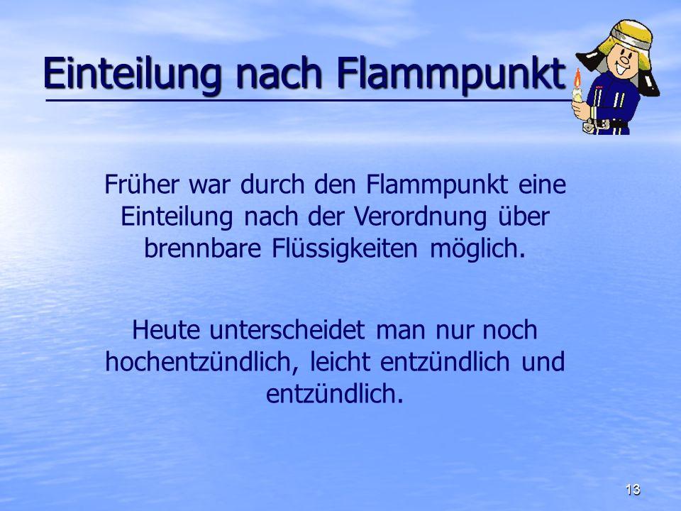 14 => Je niedriger der Flammpunkt, um so größer die Gefahr, das sich brennbare Dämpfe bilden.