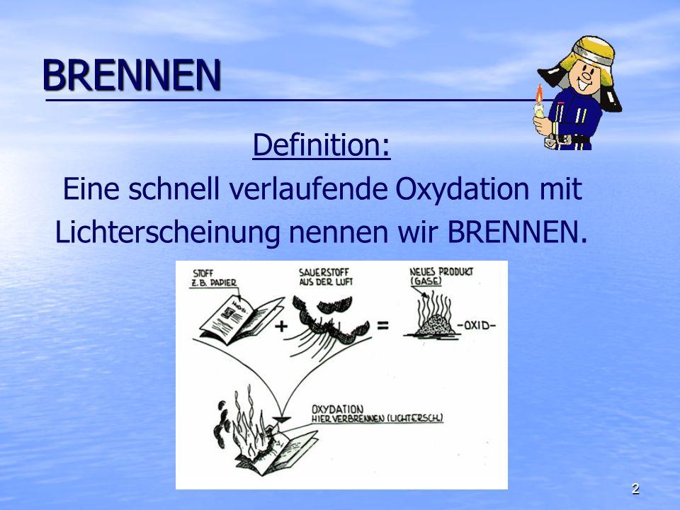 3 Oxydation Definition: Wenn sich ein Stoff mit Sauerstoff verbindet, dann nennen wir diesen Vorgang Oxydation.
