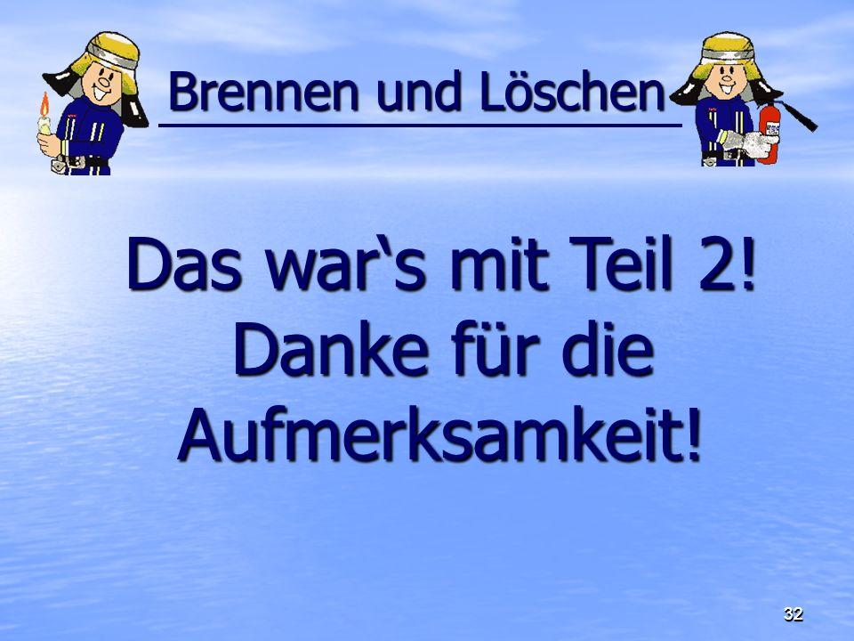 323232 Brennen und Löschen Das wars mit Teil 2! Danke für die Aufmerksamkeit!