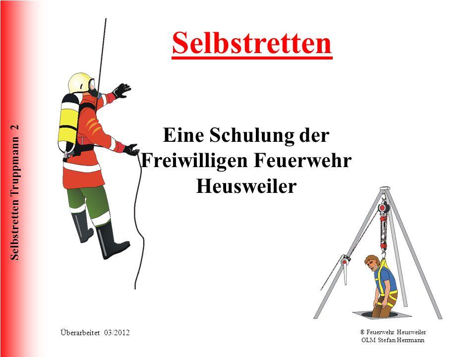 Selbstretten Truppmann 2 Überarbeitet 03/2012® Feuerwehr Heusweiler OLM Stefan Herrmann Selbstretten / Knotenkunde Achterknoten: Der Achterknoten ist zum Anschlagen an einem Festpunkt bzw.