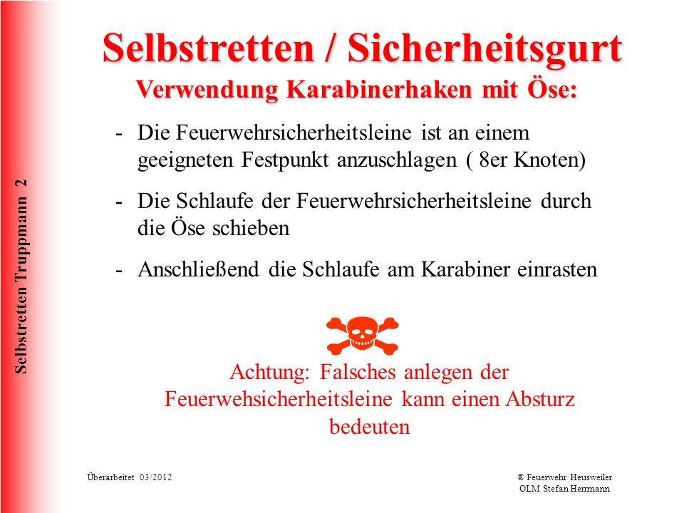 Selbstretten Truppmann 2 Überarbeitet 03/2012® Feuerwehr Heusweiler OLM Stefan Herrmann Selbstretten / Sicherheitsgurt Verwendung Karabinerhaken mit Ö