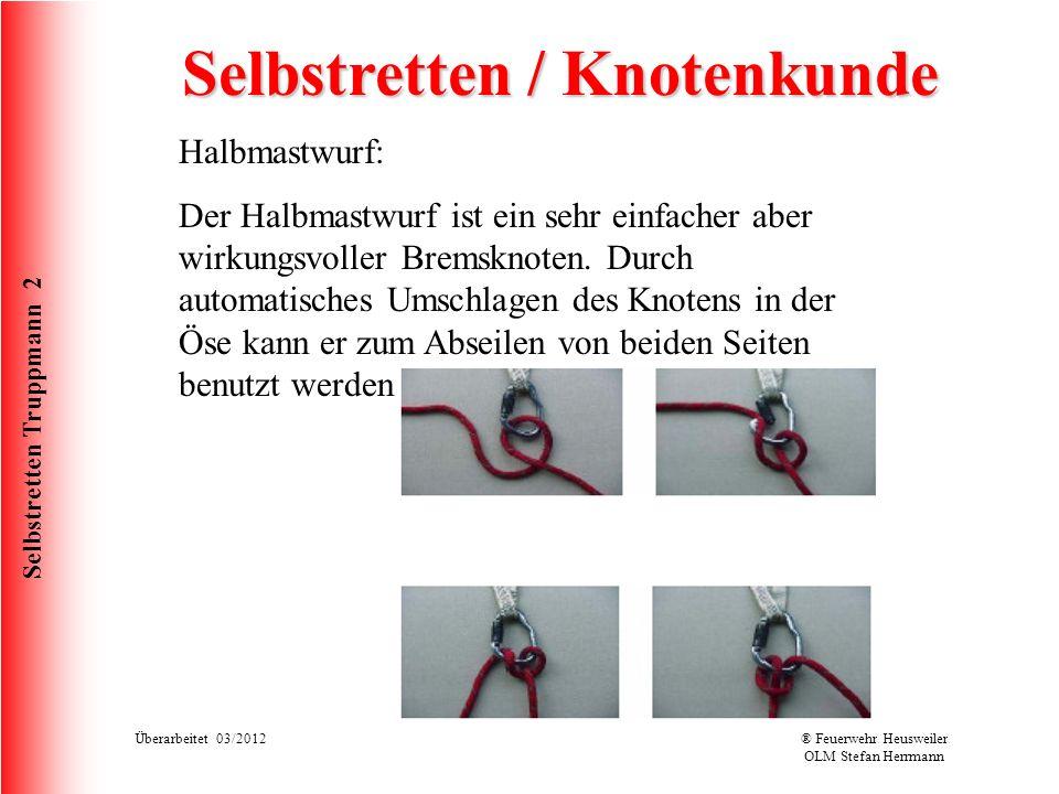 Selbstretten Truppmann 2 Überarbeitet 03/2012® Feuerwehr Heusweiler OLM Stefan Herrmann Selbstretten / Knotenkunde Halbmastwurf: Der Halbmastwurf ist