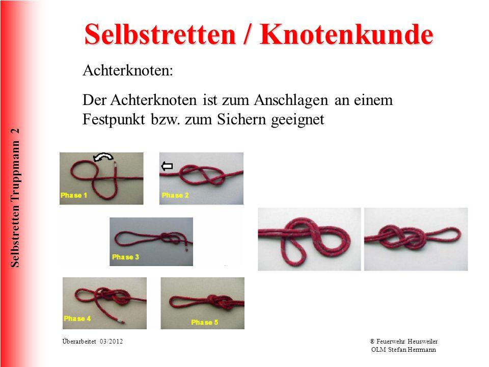 Selbstretten Truppmann 2 Überarbeitet 03/2012® Feuerwehr Heusweiler OLM Stefan Herrmann Selbstretten / Knotenkunde Achterknoten: Der Achterknoten ist