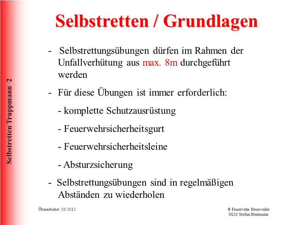 Selbstretten Truppmann 2 Überarbeitet 03/2012® Feuerwehr Heusweiler OLM Stefan Herrmann Selbstretten / Grundlagen - Selbstrettungsübungen dürfen im Ra