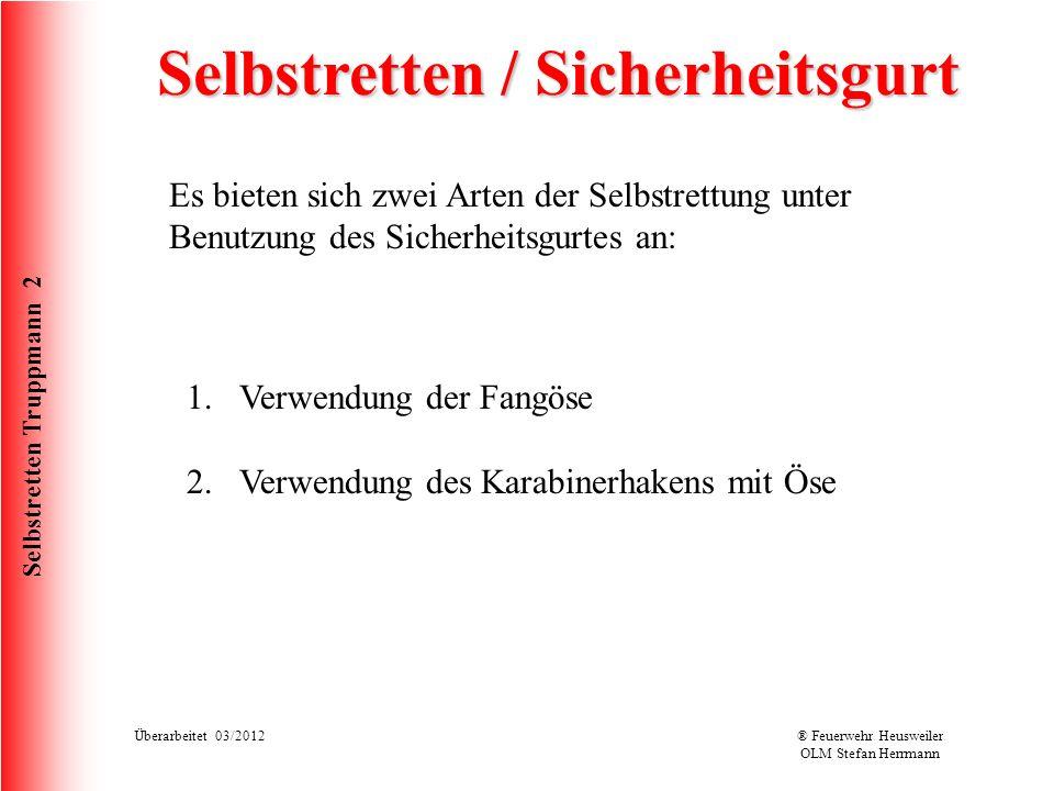 Selbstretten Truppmann 2 Überarbeitet 03/2012® Feuerwehr Heusweiler OLM Stefan Herrmann Selbstretten / Sicherheitsgurt Es bieten sich zwei Arten der S