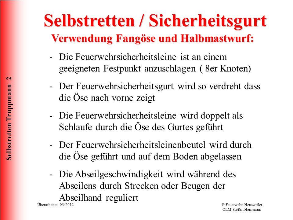 Selbstretten Truppmann 2 Überarbeitet 03/2012® Feuerwehr Heusweiler OLM Stefan Herrmann Selbstretten / Sicherheitsgurt Verwendung Fangöse und Halbmastwurf: