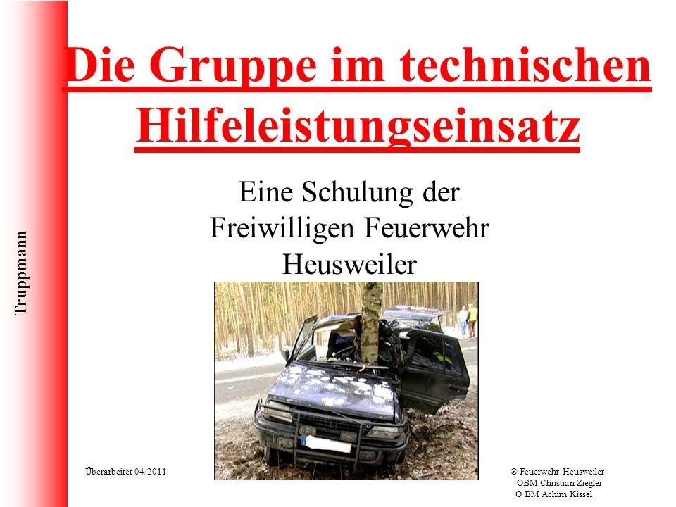 Truppmann Überarbeitet 04/2011® Feuerwehr Heusweiler OBM Christian Ziegler O BM Achim Kissel Eine Schulung der Freiwilligen Feuerwehr Heusweiler Die G
