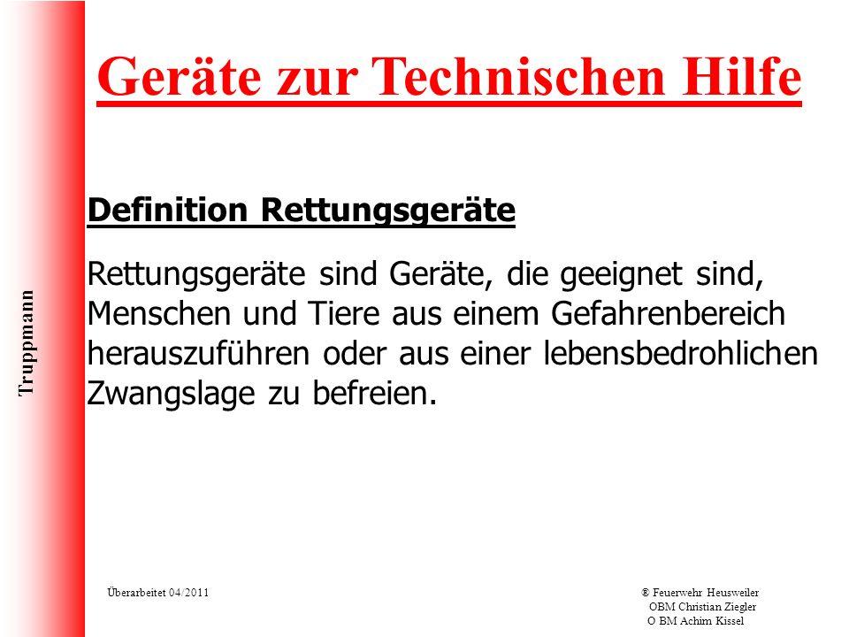 Truppmann Überarbeitet 04/2011® Feuerwehr Heusweiler OBM Christian Ziegler O BM Achim Kissel Geräte zur Technischen Hilfe Rettungsgeräte sind Geräte,