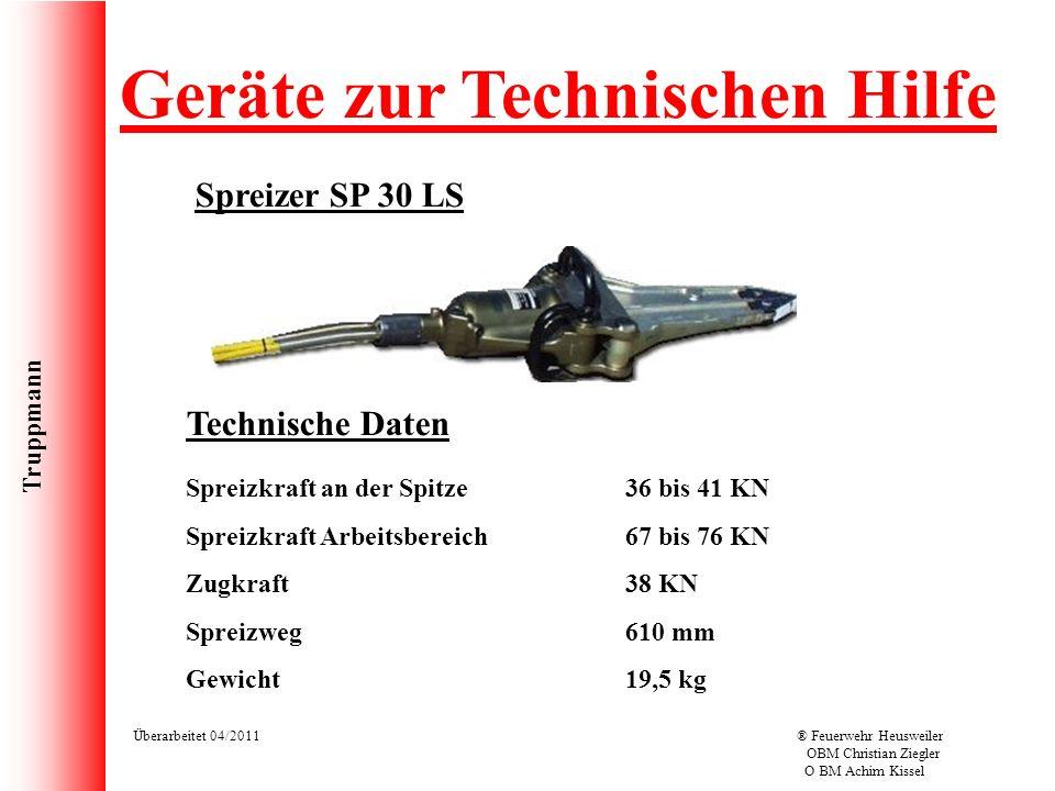 Truppmann Überarbeitet 04/2011® Feuerwehr Heusweiler OBM Christian Ziegler O BM Achim Kissel Geräte zur Technischen Hilfe Spreizer SP 30 LS Technische