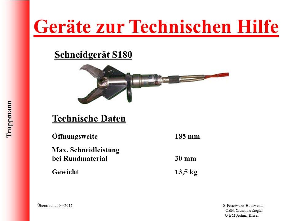 Truppmann Überarbeitet 04/2011® Feuerwehr Heusweiler OBM Christian Ziegler O BM Achim Kissel Schneidgerät S180 Geräte zur Technischen Hilfe Technische