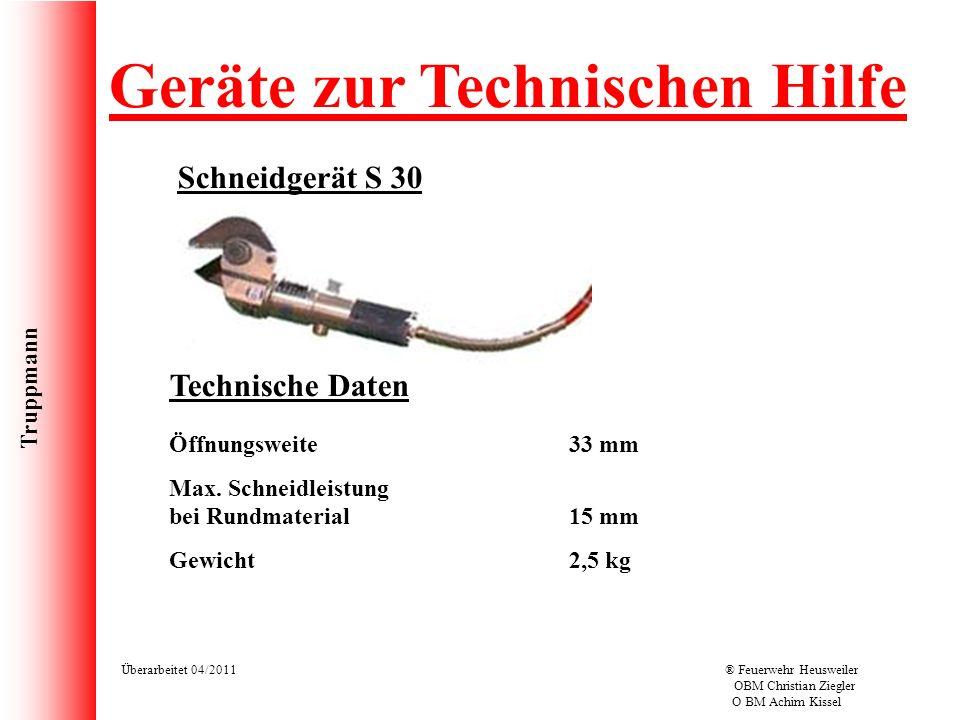 Truppmann Überarbeitet 04/2011® Feuerwehr Heusweiler OBM Christian Ziegler O BM Achim Kissel Geräte zur Technischen Hilfe Schneidgerät S 30 Technische