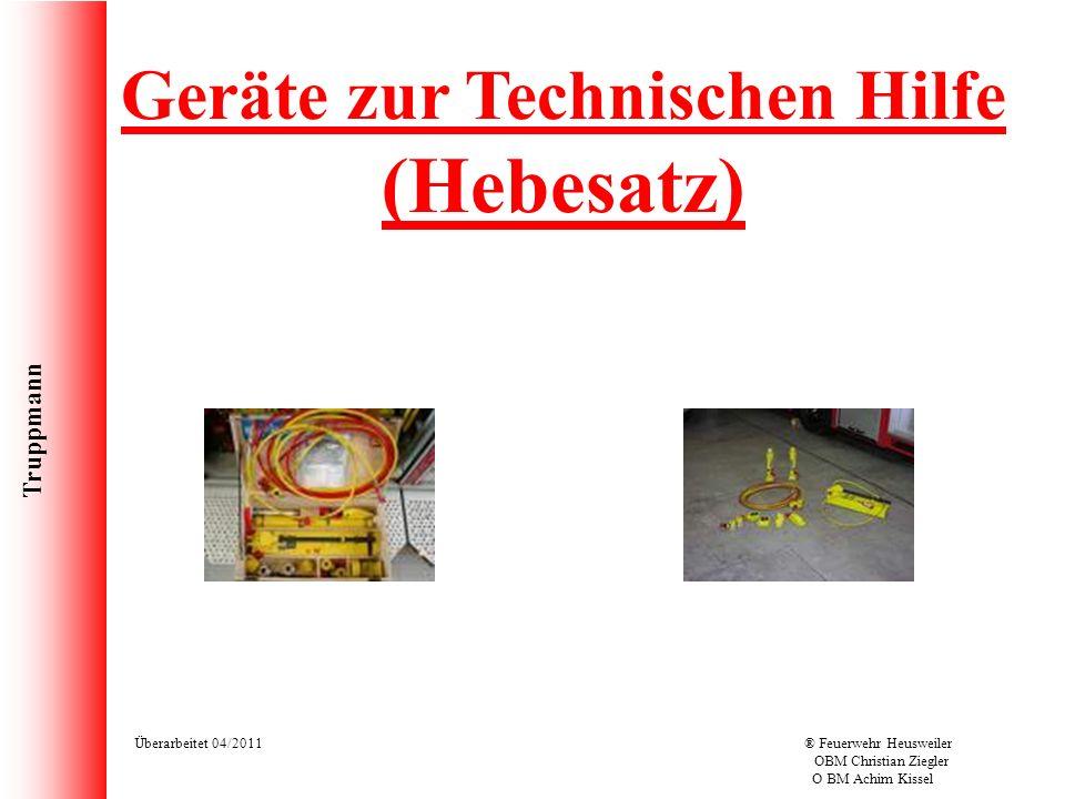Truppmann Überarbeitet 04/2011® Feuerwehr Heusweiler OBM Christian Ziegler O BM Achim Kissel Geräte zur Technischen Hilfe (Hebesatz)