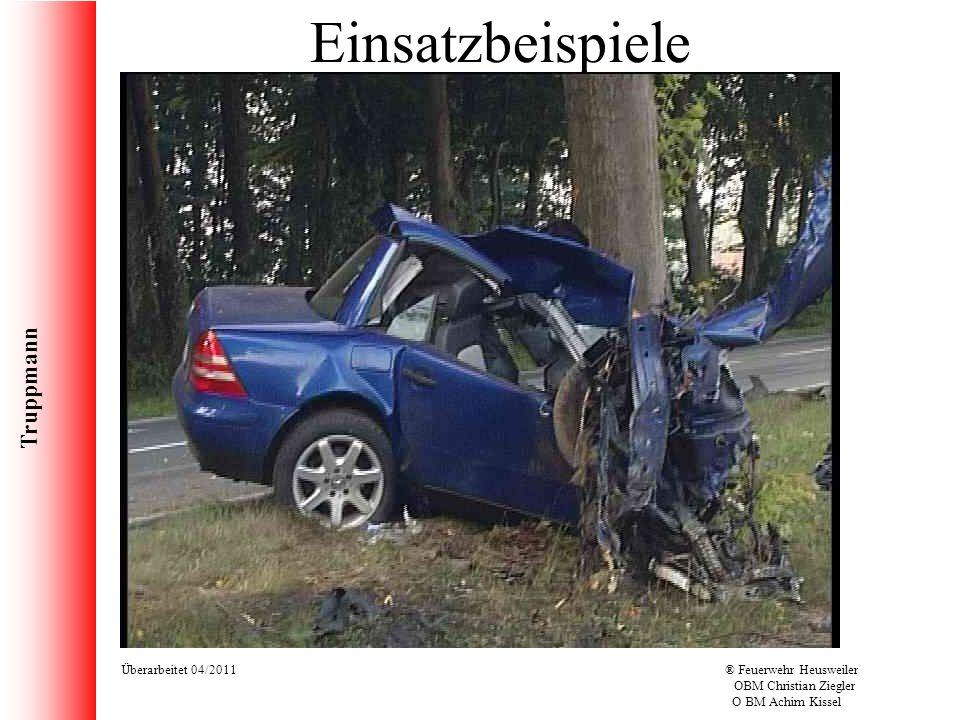 Truppmann Überarbeitet 04/2011® Feuerwehr Heusweiler OBM Christian Ziegler O BM Achim Kissel Einsatzbeispiele