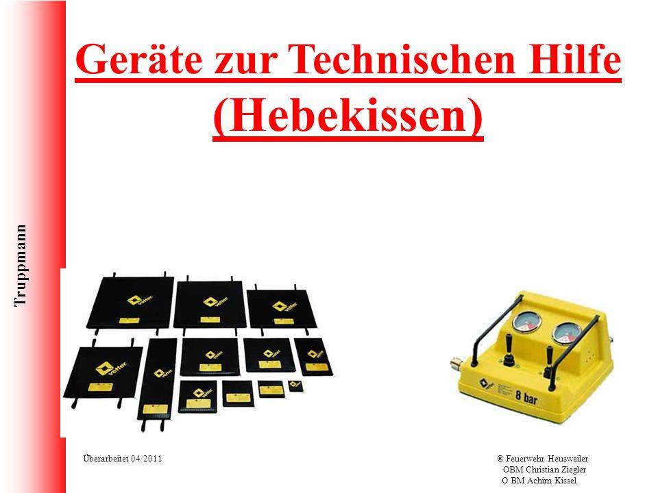 Truppmann Überarbeitet 04/2011® Feuerwehr Heusweiler OBM Christian Ziegler O BM Achim Kissel Geräte zur Technischen Hilfe (Hebekissen)