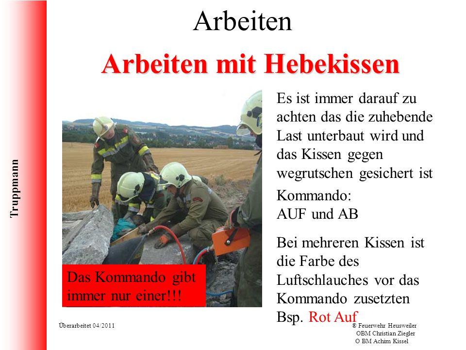 Truppmann Überarbeitet 04/2011® Feuerwehr Heusweiler OBM Christian Ziegler O BM Achim Kissel Arbeiten Arbeiten mit Hebekissen Das Kommando gibt immer