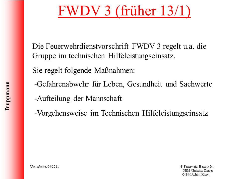 Truppmann Überarbeitet 04/2011® Feuerwehr Heusweiler OBM Christian Ziegler O BM Achim Kissel FWDV 3 (früher 13/1) Die Feuerwehrdienstvorschrift FWDV 3