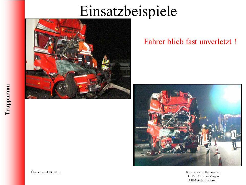 Truppmann Überarbeitet 04/2011® Feuerwehr Heusweiler OBM Christian Ziegler O BM Achim Kissel Einsatzbeispiele Fahrer blieb fast unverletzt !