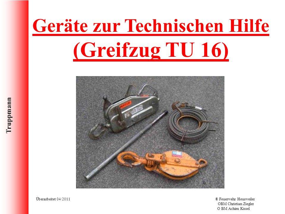 Truppmann Überarbeitet 04/2011® Feuerwehr Heusweiler OBM Christian Ziegler O BM Achim Kissel Geräte zur Technischen Hilfe (Greifzug TU 16)