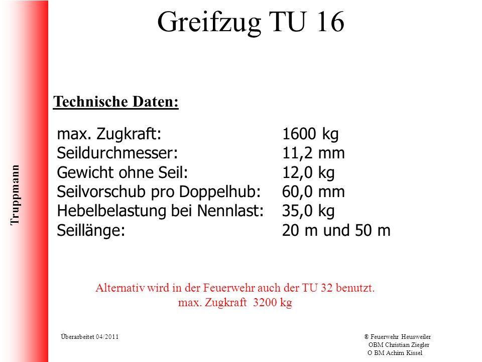 Truppmann Überarbeitet 04/2011® Feuerwehr Heusweiler OBM Christian Ziegler O BM Achim Kissel Greifzug TU 16 Technische Daten: max. Zugkraft: Seildurch