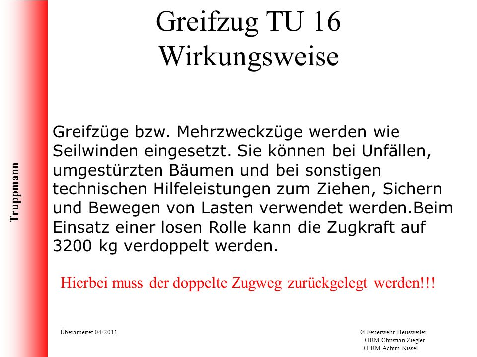 Truppmann Überarbeitet 04/2011® Feuerwehr Heusweiler OBM Christian Ziegler O BM Achim Kissel Greifzug TU 16 Wirkungsweise Greifzüge bzw. Mehrzweckzüge