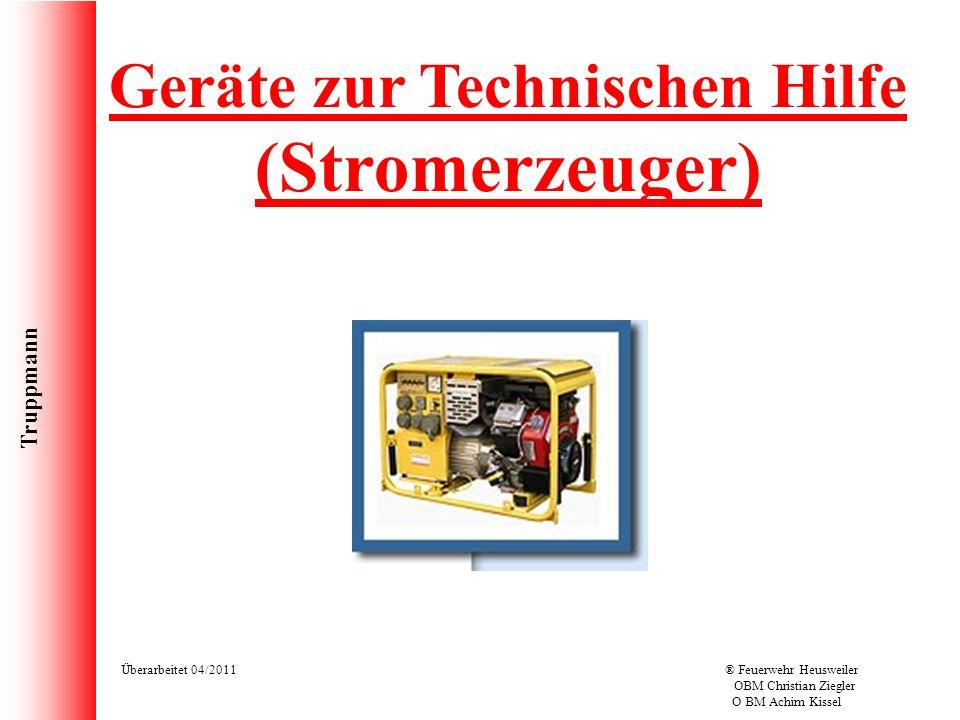 Truppmann Überarbeitet 04/2011® Feuerwehr Heusweiler OBM Christian Ziegler O BM Achim Kissel Geräte zur Technischen Hilfe (Stromerzeuger)