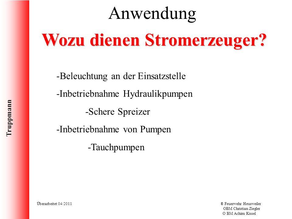 Truppmann Überarbeitet 04/2011® Feuerwehr Heusweiler OBM Christian Ziegler O BM Achim Kissel Wozu dienen Stromerzeuger? Anwendung -Beleuchtung an der