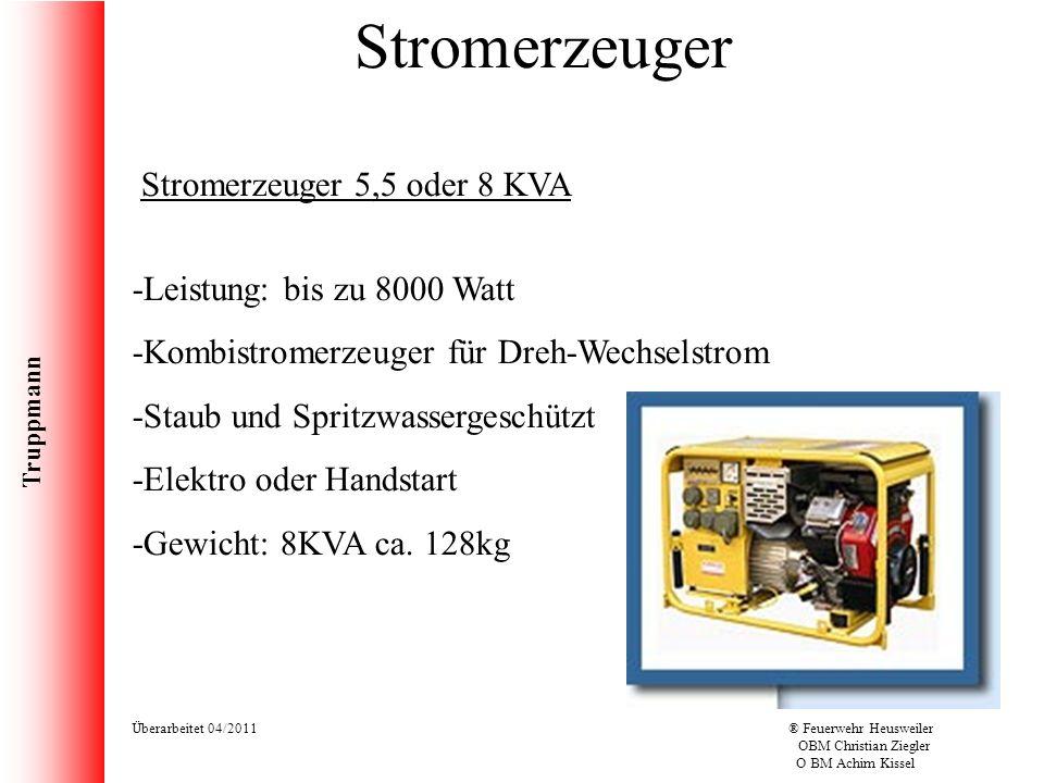 Truppmann Überarbeitet 04/2011® Feuerwehr Heusweiler OBM Christian Ziegler O BM Achim Kissel Stromerzeuger 5,5 oder 8 KVA -Leistung: bis zu 8000 Watt