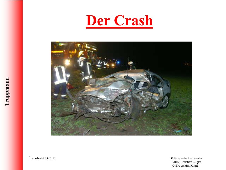 Truppmann Überarbeitet 04/2011® Feuerwehr Heusweiler OBM Christian Ziegler O BM Achim Kissel Der Crash