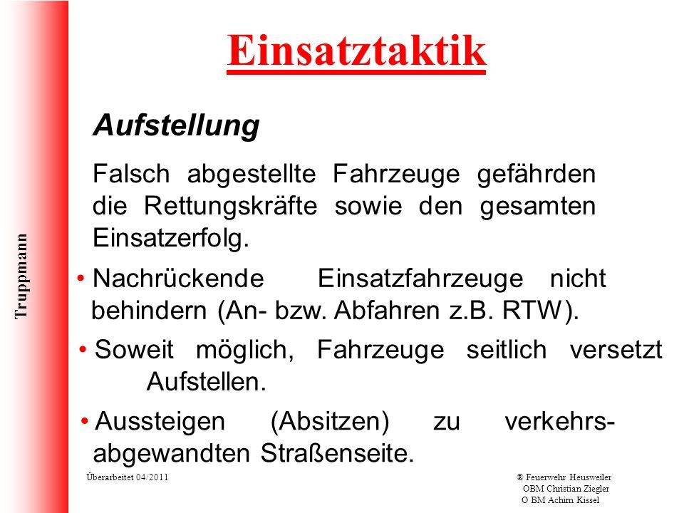 Truppmann Überarbeitet 04/2011® Feuerwehr Heusweiler OBM Christian Ziegler O BM Achim Kissel Einsatztaktik Aufstellung Soweit möglich, Fahrzeuge seitl