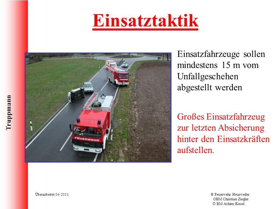 Truppmann Überarbeitet 04/2011® Feuerwehr Heusweiler OBM Christian Ziegler O BM Achim Kissel Einsatztaktik Einsatzfahrzeuge sollen mindestens 15 m vom